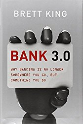 Bank 3.0 Why Banking Is No Longer Somewhere You Go But Something You Do Brett King