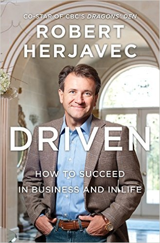Driven How To Succeed In Business And In Life Robert Herjavec