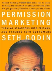 Permission Marketing Turning Strangers into Friends and Friends into Customers Seth Godin